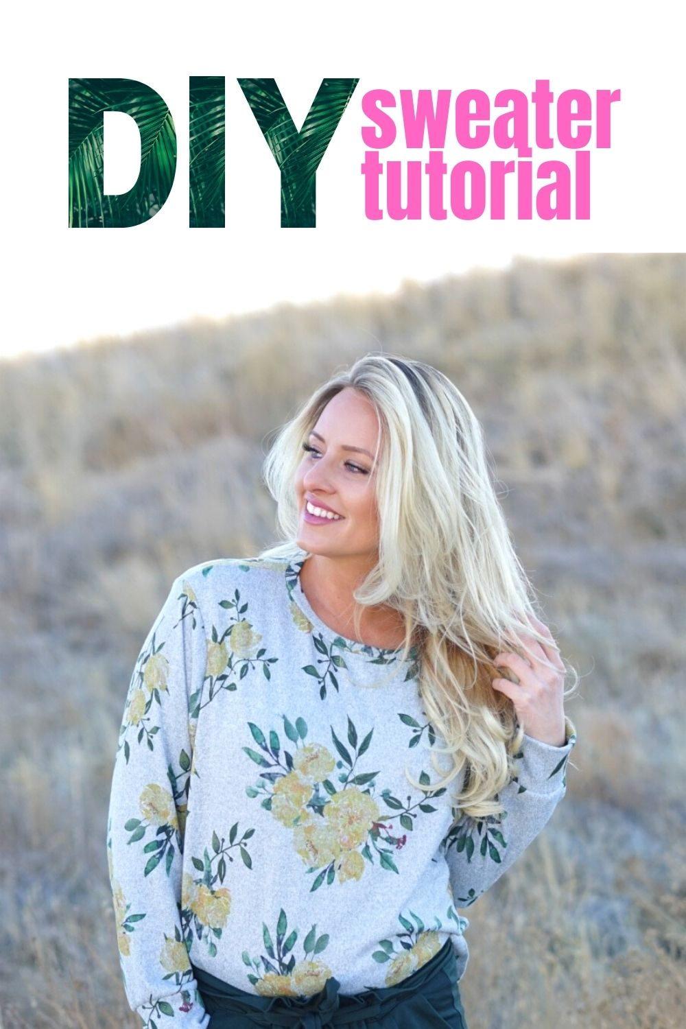 """Blonde woman wearing floral printed sweater is shown next to the text """"diy sweater tutorial"""""""